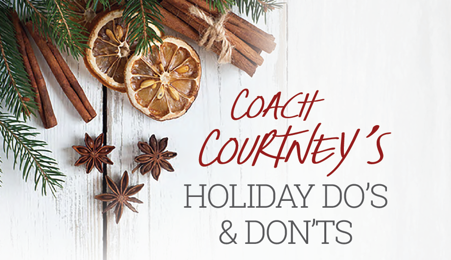 Coach Courtney's Holiday DO's & DON'T's