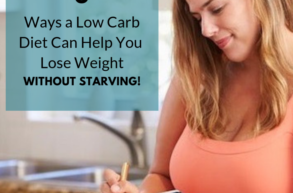 5 Ways Low Carb Diets Help You Lose Weight Without Starving